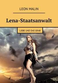 Leon Malin - Lena-Staatsanwalt. Liebe und dasGrab