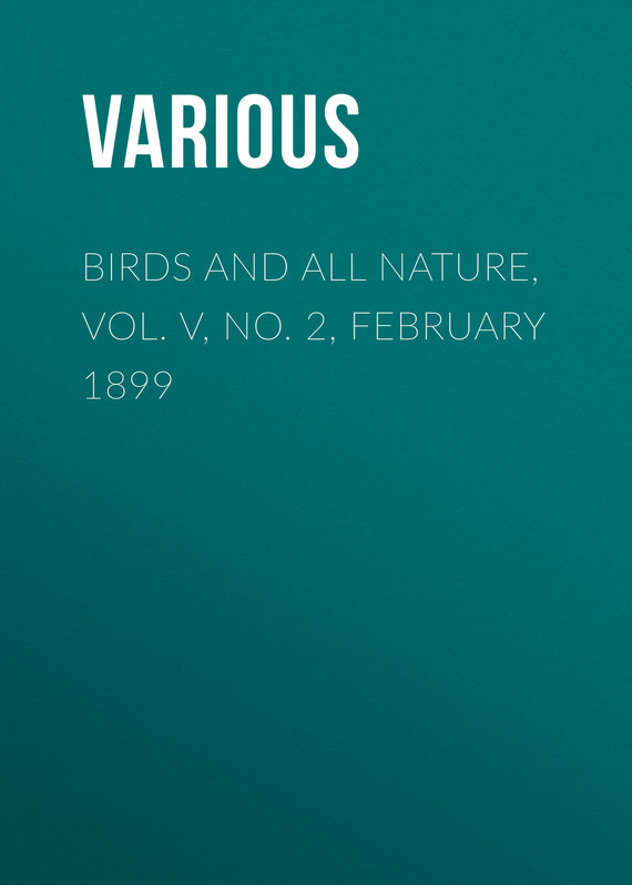 Birds and all Nature, Vol. V, No. 2, February 1899