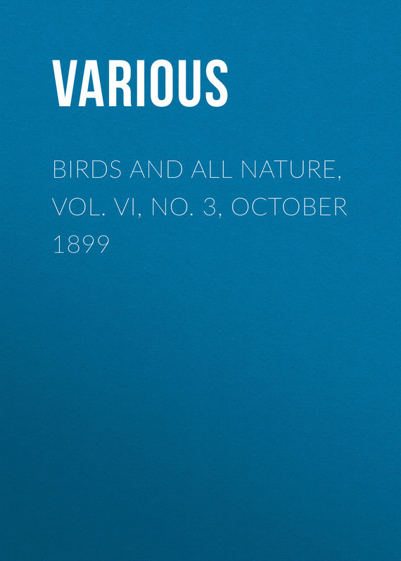 Birds and All Nature, Vol. VI, No. 3, October 1899
