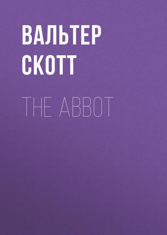 Вальтер Скотт The Abbot вальтер скотт вальтер скотт собрание сочинений в 10 томах комплект