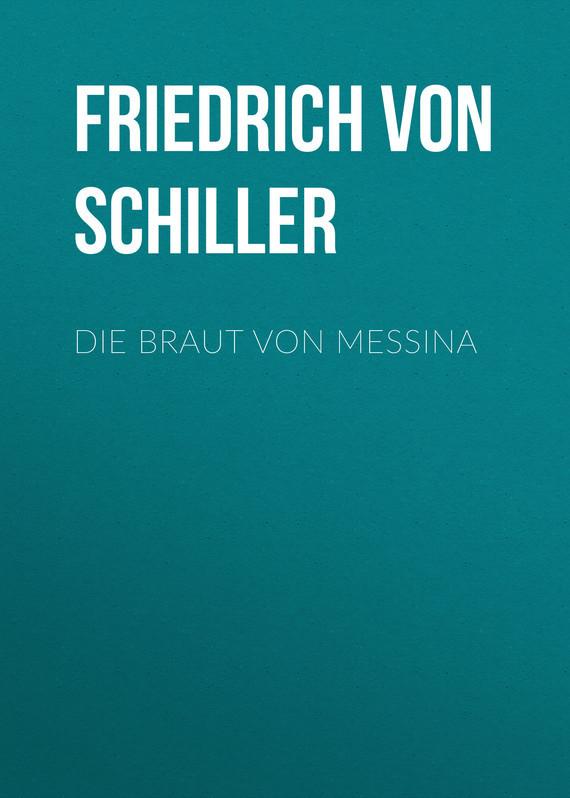 Friedrich von Schiller Die Braut von Messina friedrich von schiller wilhelm tell