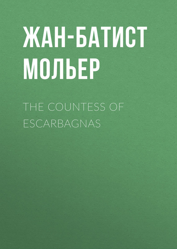 Жан-Батист Мольер. The Countess of Escarbagnas
