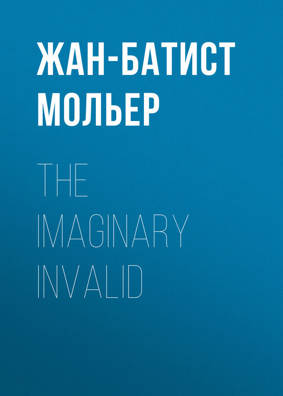 Жан-Батист Мольер The Imaginary Invalid imaginary homelands