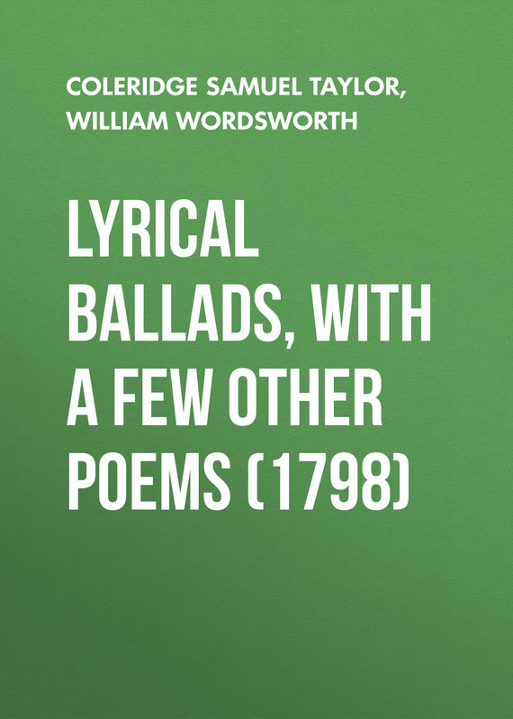 William Wordsworth Lyrical Ballads, With a Few Other Poems (1798) william wordsworth poems in two volumes volume 1