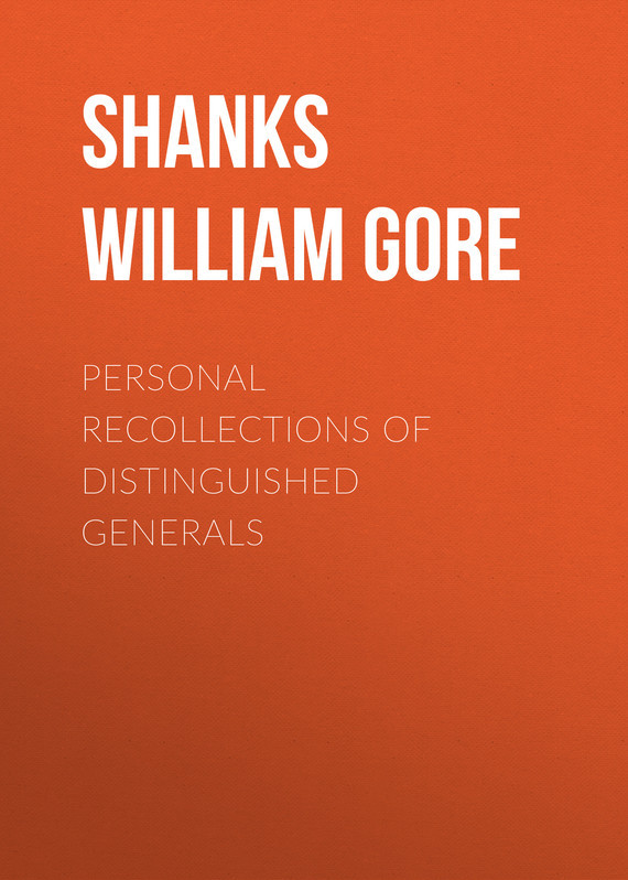 Shanks William Franklin Gore Personal Recollections of Distinguished Generals 1 2 shanks round over rail