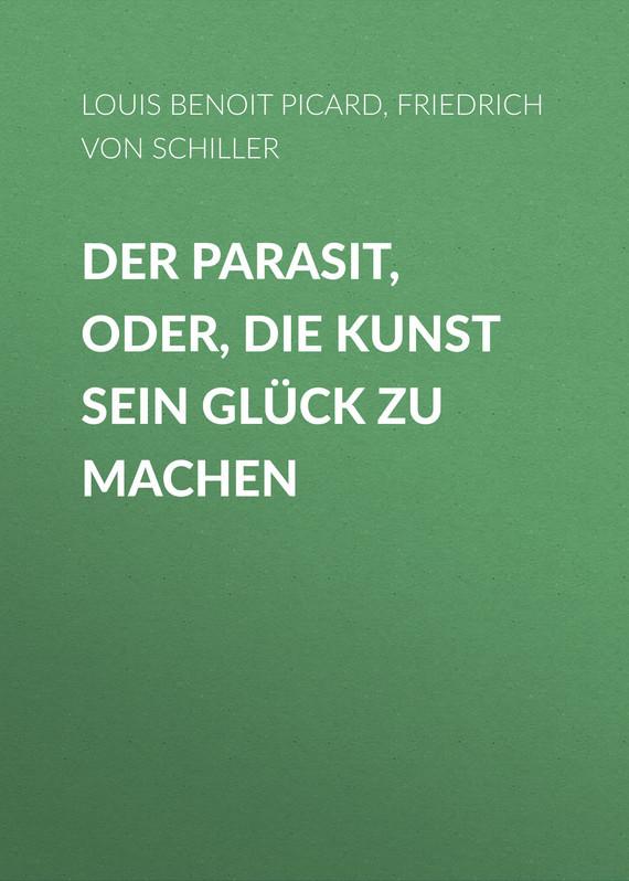 Friedrich von Schiller Der Parasit, oder, die Kunst sein Glück zu machen цены онлайн