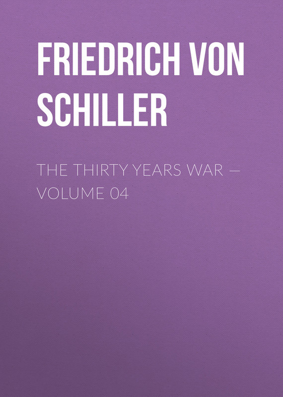 Friedrich von Schiller The Thirty Years War — Volume 04 mcreynolds robert thirty years on the frontier