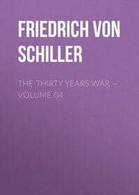 Friedrich von Schiller - The Thirty Years War — Volume 04