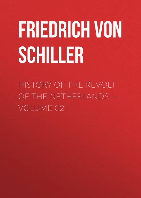 Friedrich von Schiller History of the Revolt of the Netherlands — Volume 02 friedrich von schiller history of the revolt of the netherlands volume 02