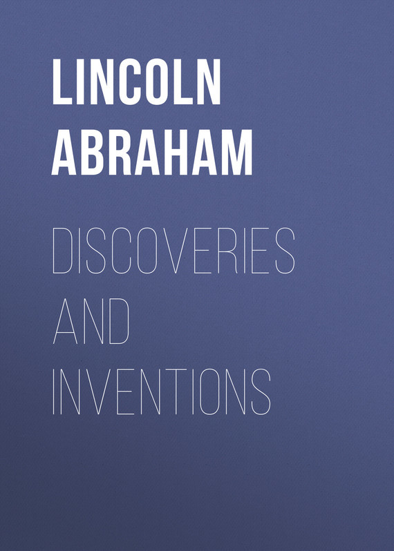 Lincoln Abraham Discoveries and Inventions все цены