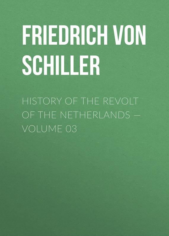 Friedrich von Schiller History of the Revolt of the Netherlands — Volume 03 friedrich von schiller history of the revolt of the netherlands volume 02