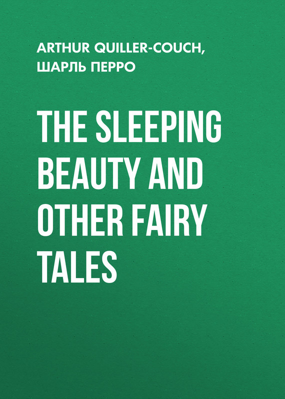Шарль Перро The Sleeping Beauty and other fairy tales the fairy doll and other tales from the dolls house