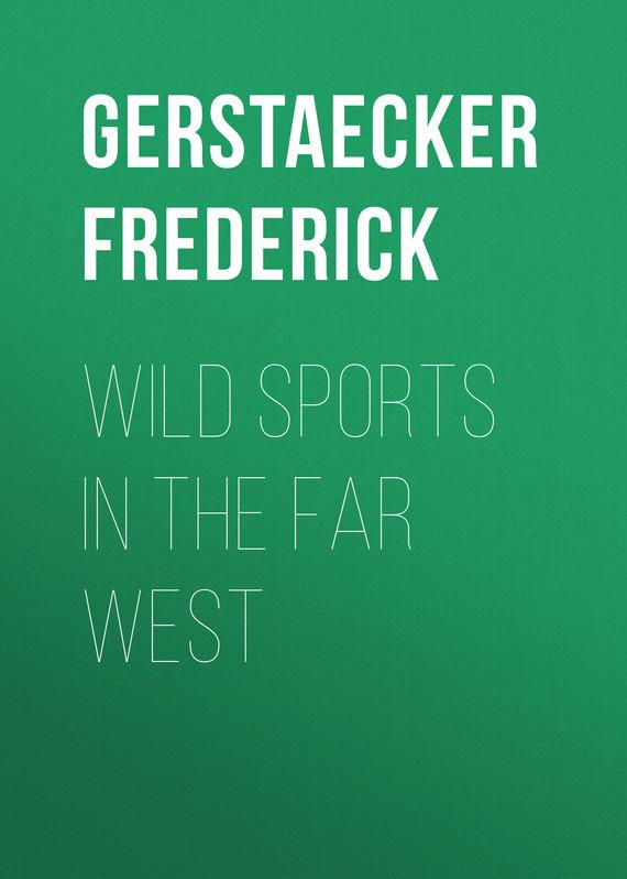 Gerstaecker Frederick Wild Sports In The Far West dragon i 10522n ик тир wild west gunslinger