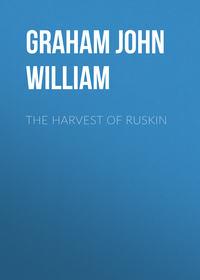 Graham John William - The Harvest of Ruskin