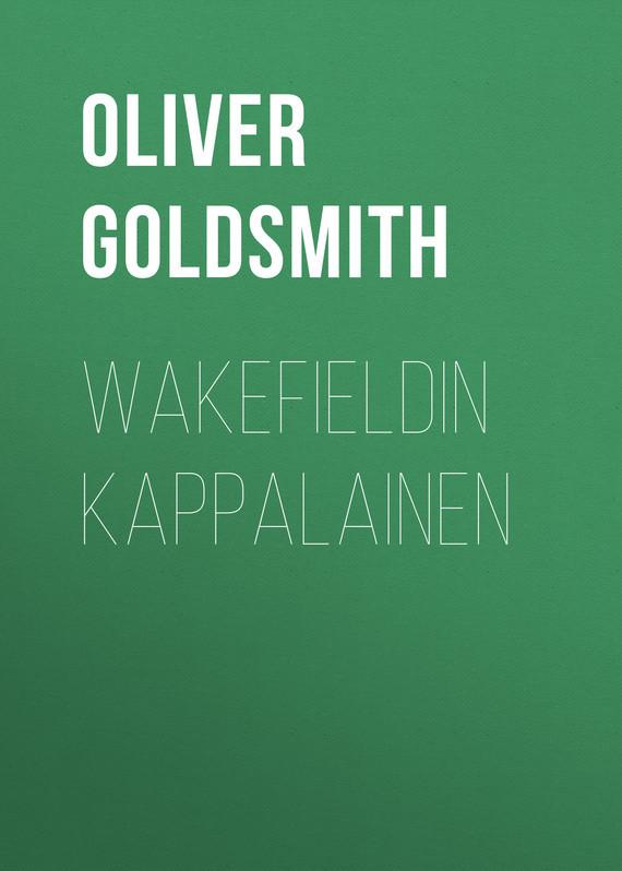 Oliver Goldsmith Wakefieldin kappalainen oliver goldsmith a history of england vol 2