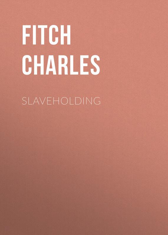 купить Fitch Charles Slaveholding по цене 0 рублей