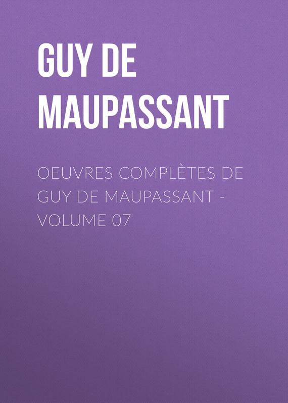 Ги де Мопассан Oeuvres complètes de Guy de Maupassant - volume 07 ги де мопассан жизнь новеллы
