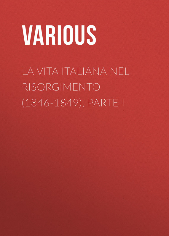 La vita Italiana nel Risorgimento (1846-1849), parte I