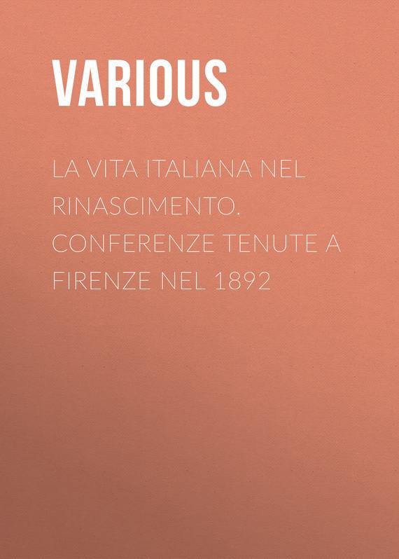 La vita Italiana nel Rinascimento. Conferenze tenute a Firenze nel 1892