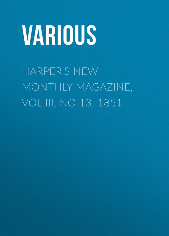 Various Harper's New Monthly Magazine, Vol III, No 13, 1851 no new