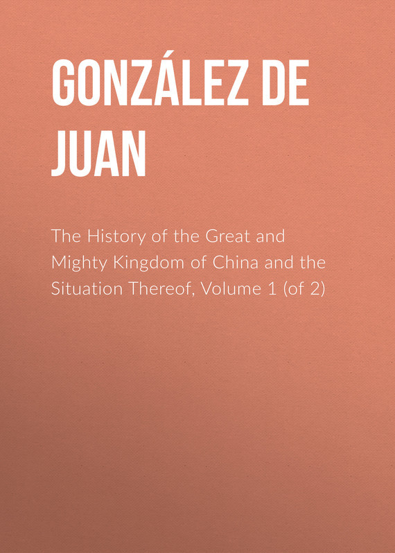 González de Mendoza Juan The History of the Great and Mighty Kingdom of China and the Situation Thereof, Volume 1 (of 2) the mighty odds