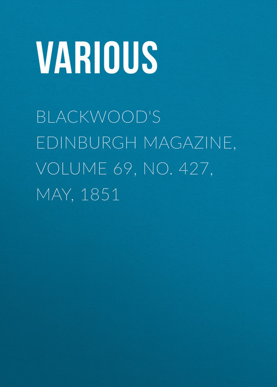 Various Blackwood's Edinburgh Magazine, Volume 69, No. 427, May, 1851 no 6 volume 7