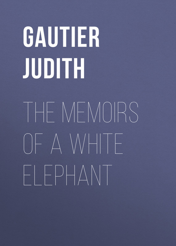Gautier Judith The Memoirs of a White Elephant memoirs of a geisha
