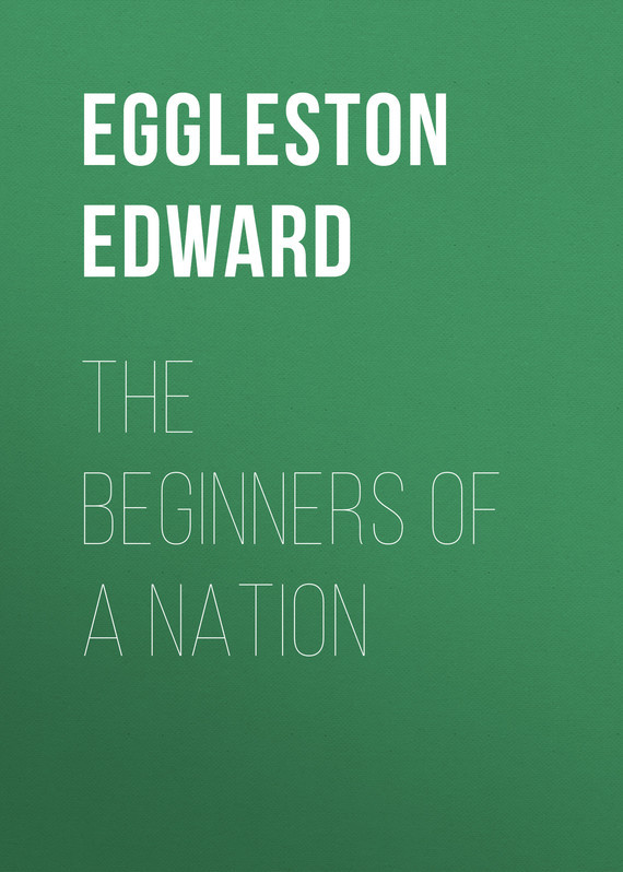 Eggleston Edward The Beginners of a Nation sustaining the nation