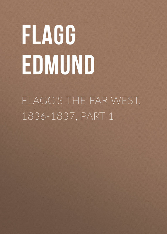 Flagg's The Far West, 1836-1837, part 1
