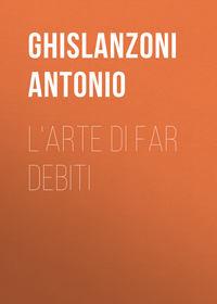 Ghislanzoni Antonio - L'arte di far debiti