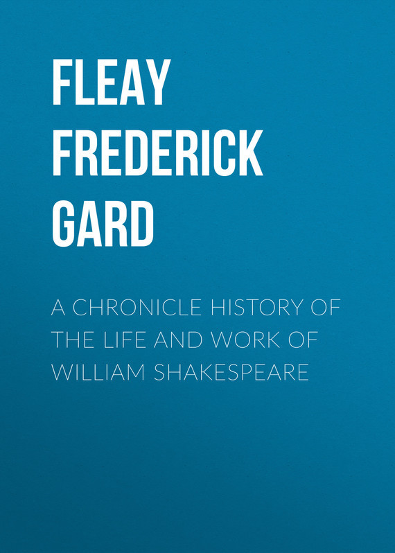 Fleay Frederick Gard A Chronicle History of the Life and Work of William Shakespeare jennifer bassett william shakespeare