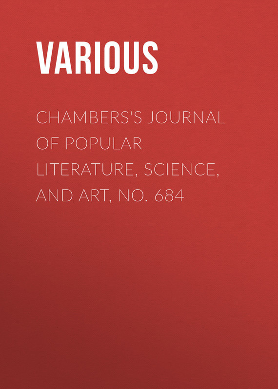 Chambers's Journal of Popular Literature, Science, and Art, No. 684