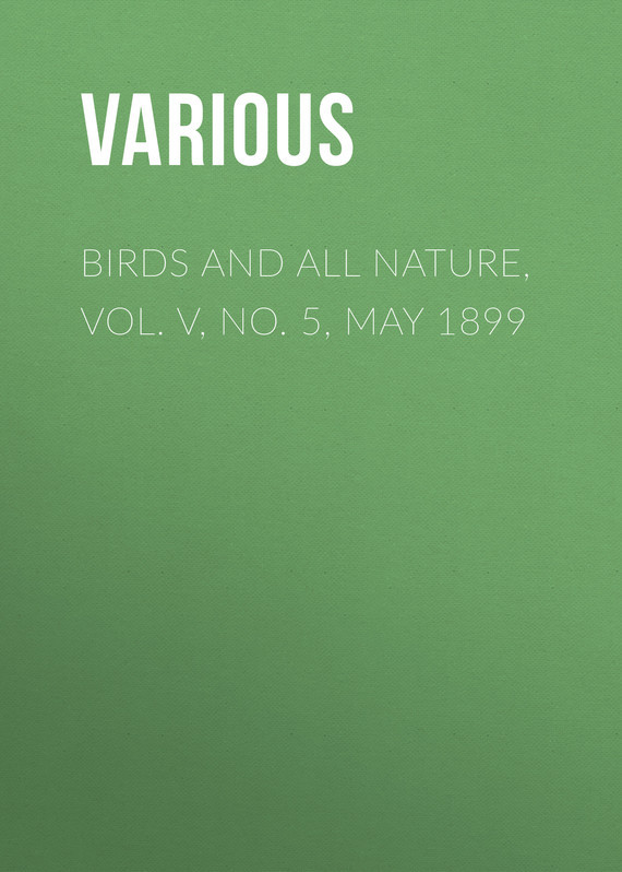 Birds and all Nature, Vol. V, No. 5, May 1899