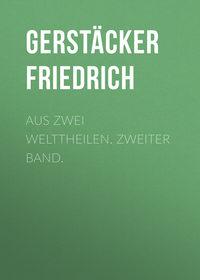 Gerst?cker Friedrich - Aus zwei Welttheilen. Zweiter Band.