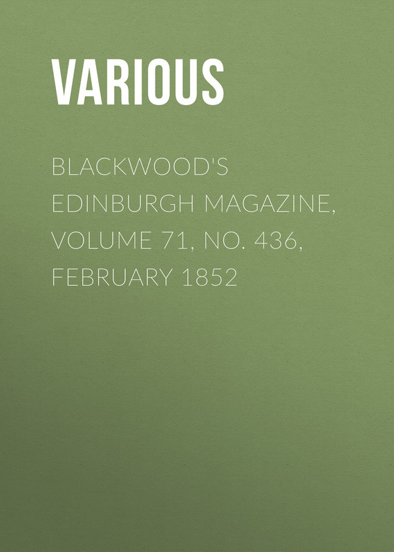 Blackwood's Edinburgh Magazine, Volume 71, No. 436, February 1852