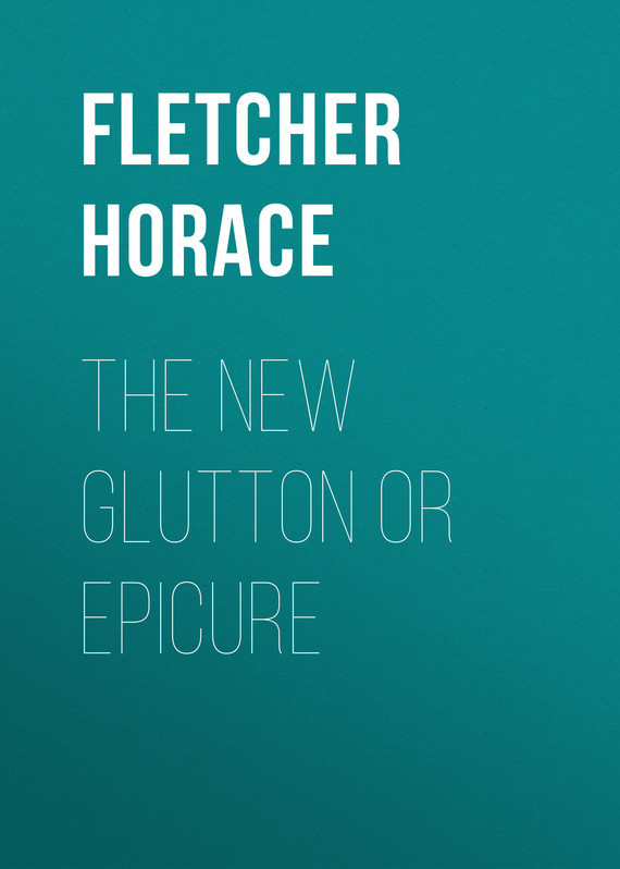 Fletcher Horace The New Glutton or Epicure hedonism fletcher