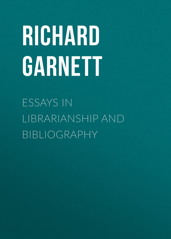 Richard Garnett Essays in Librarianship and Bibliography