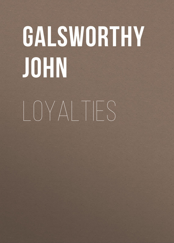 Galsworthy John Loyalties divided loyalties