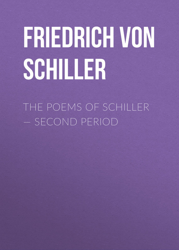 Friedrich von Schiller The Poems of Schiller – Second period schiller элен гримо альбрехт майер анна нетребко schiller opus