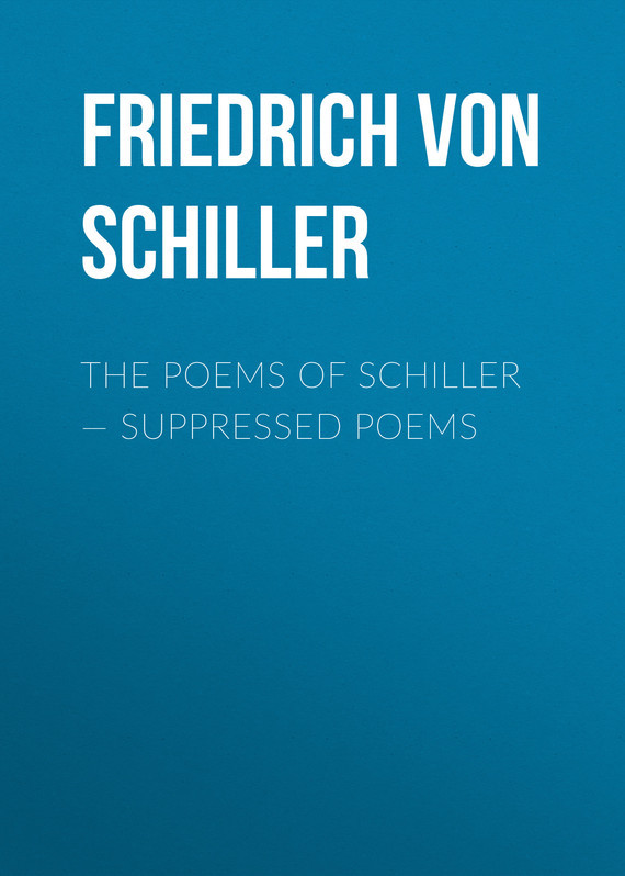 Friedrich von Schiller The Poems of Schiller — Suppressed poems