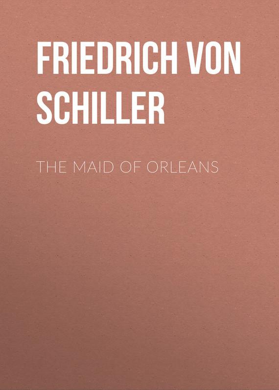 Friedrich von Schiller The Maid of Orleans friedrich von schiller history of the revolt of the netherlands volume 02