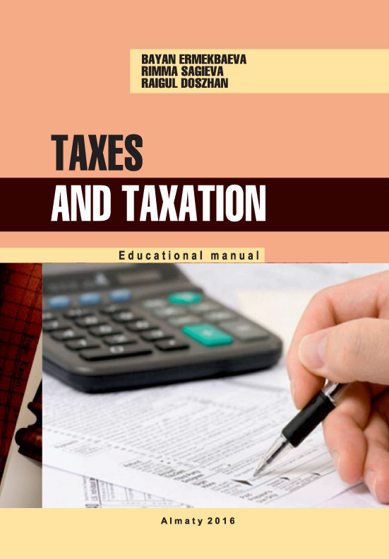 Баян Ермекбаева Taxes and taxation. Educational manual ISBN: 978-601-04-0109-9 educational change in ethiopia