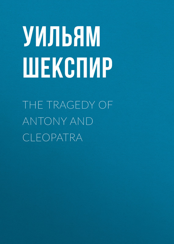 Уильям Шекспир The Tragedy of Antony and Cleopatra