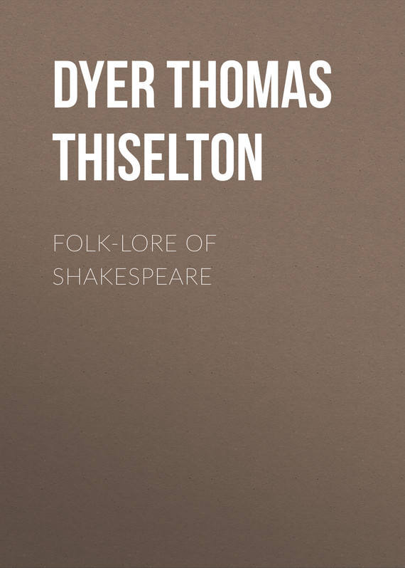 Dyer Thomas Firminger Thiselton Folk-lore of Shakespeare monsters of folk monsters of folk monsters of folk