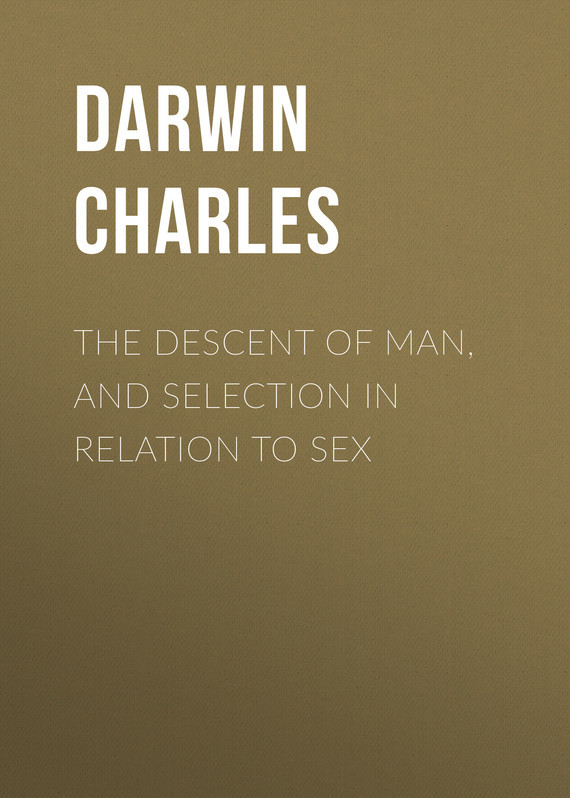 Чарльз Дарвин The Descent of Man, and Selection in Relation to Sex книги рипол классик великие имена чарльз дарвин