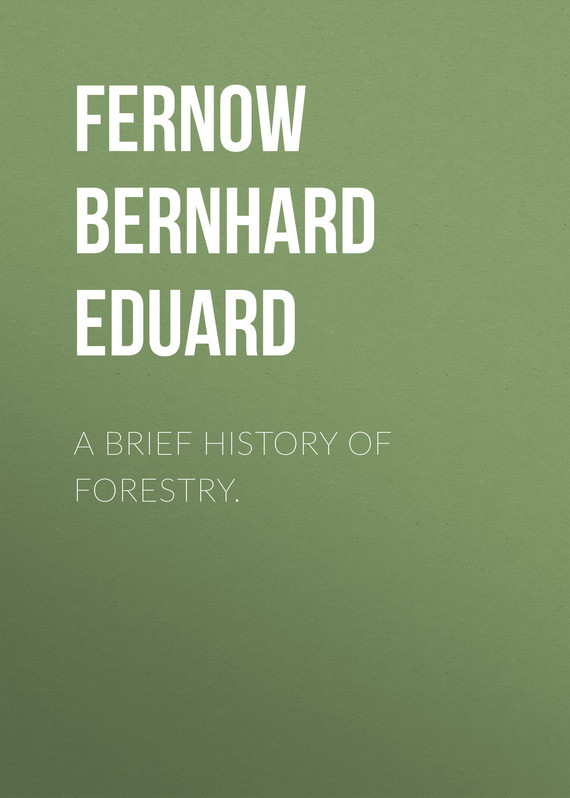 Fernow Bernhard Eduard A Brief History of Forestry. a brief history of time