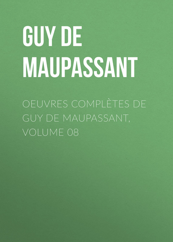 Oeuvres compl?tes de Guy de Maupassant, volume 08