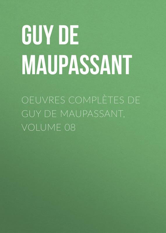 Ги де Мопассан Oeuvres complètes de Guy de Maupassant, volume 08 ги де мопассан жизнь новеллы