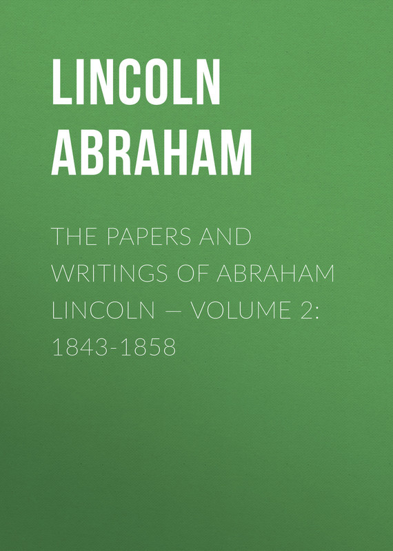 Lincoln Abraham The Papers And Writings Of Abraham Lincoln — Volume 2: 1843-1858 lincoln and the court