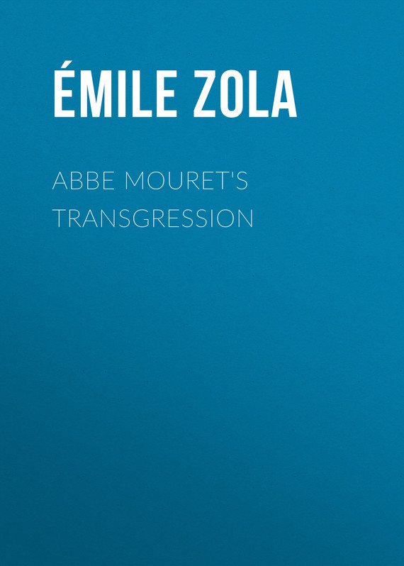 Эмиль Золя Abbe Mouret's Transgression l abbe edgeworth lettres de l abbe edgeworth